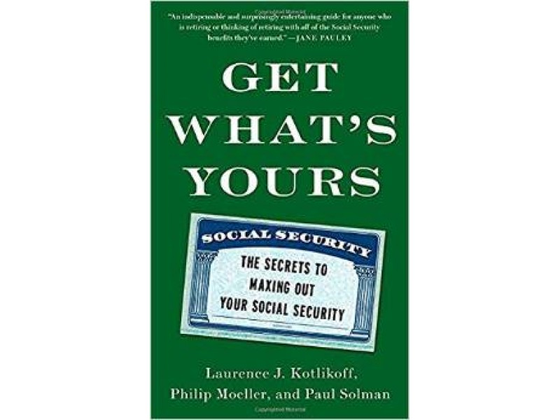 Get What's Yours: The Secret to Maxing Out Your Social Security ...